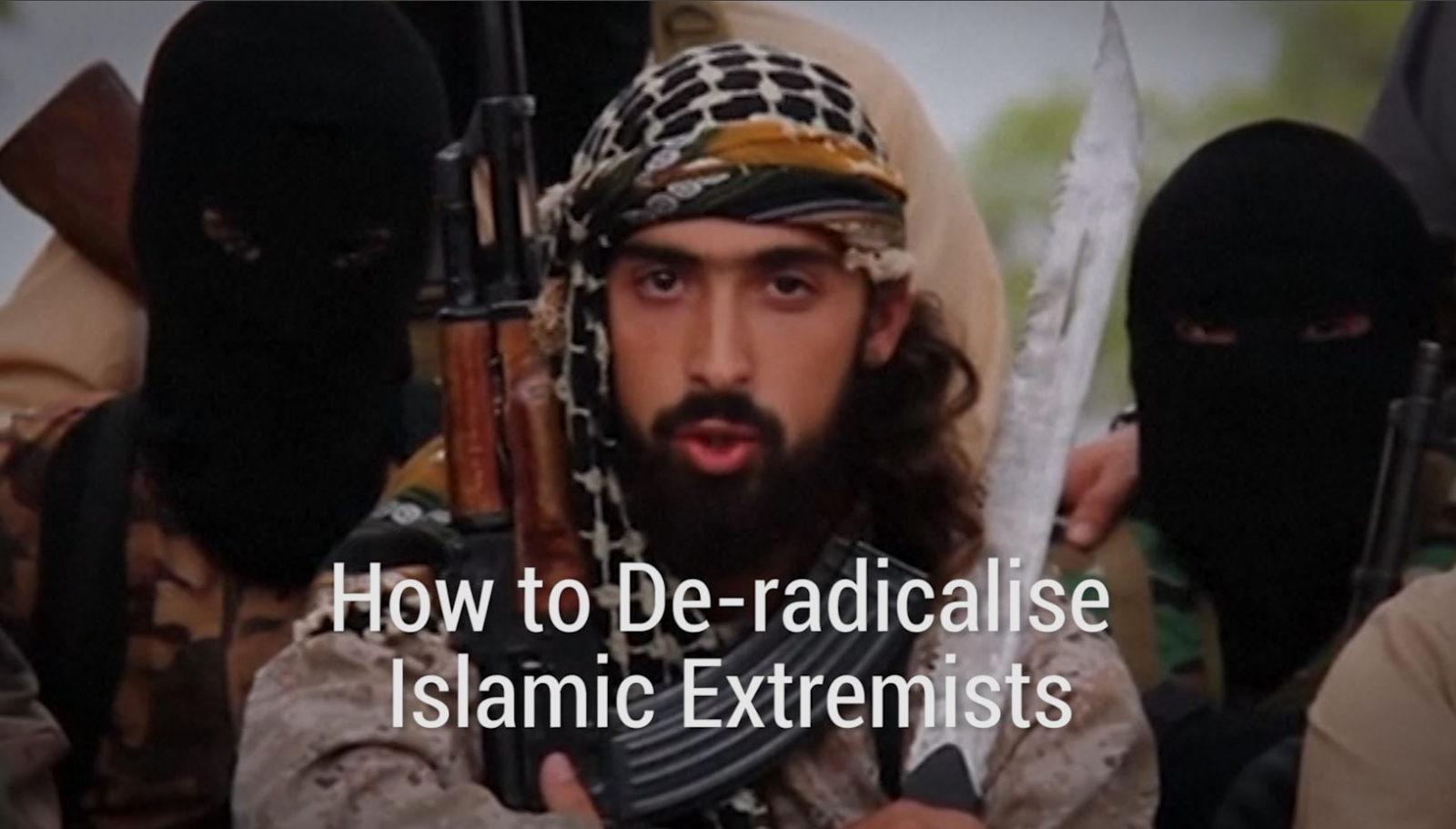 How to De-radicalise Islamic Extremists