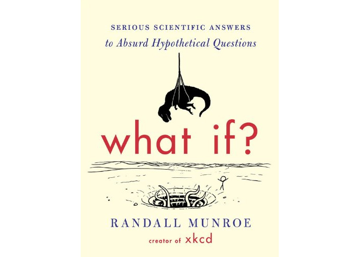 What If? - a new book by Randall Munroe, the creator of the XKCD web comic