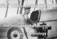 WWI 100th Anniversary: The Incredible Advancement of Military Technology