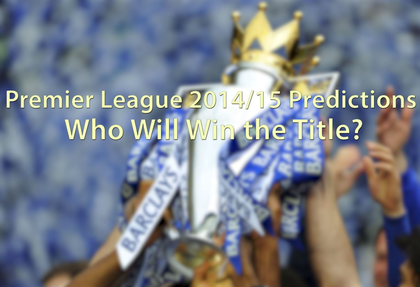 Premier League 2014/15 Predictions: Who Will Win the Title?
