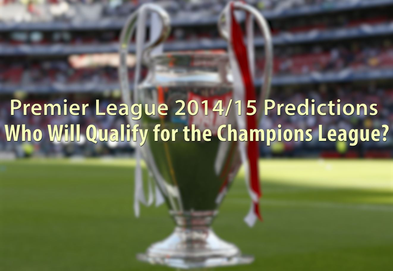 Premier League 2014/15 Predictions: Who Will Qualify for the Champions League?