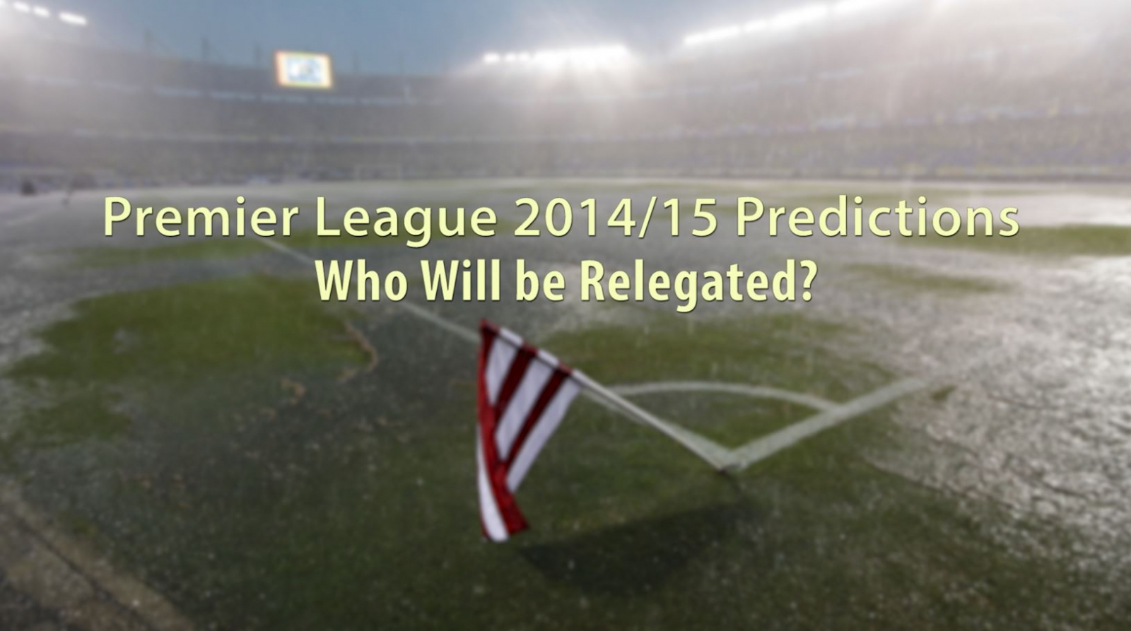 Premier League 2014/15 Predictions: Who Will Be Relegated?