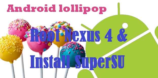 Root Nexus 4 on Android 5.0 Lollipop Build LRX21T and Install SuperSU