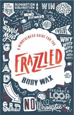 Frazzled by Ruby Wax - Mindfulness