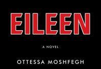 Eileen, by Ottessa Moshfegh (Jonathan Cape)