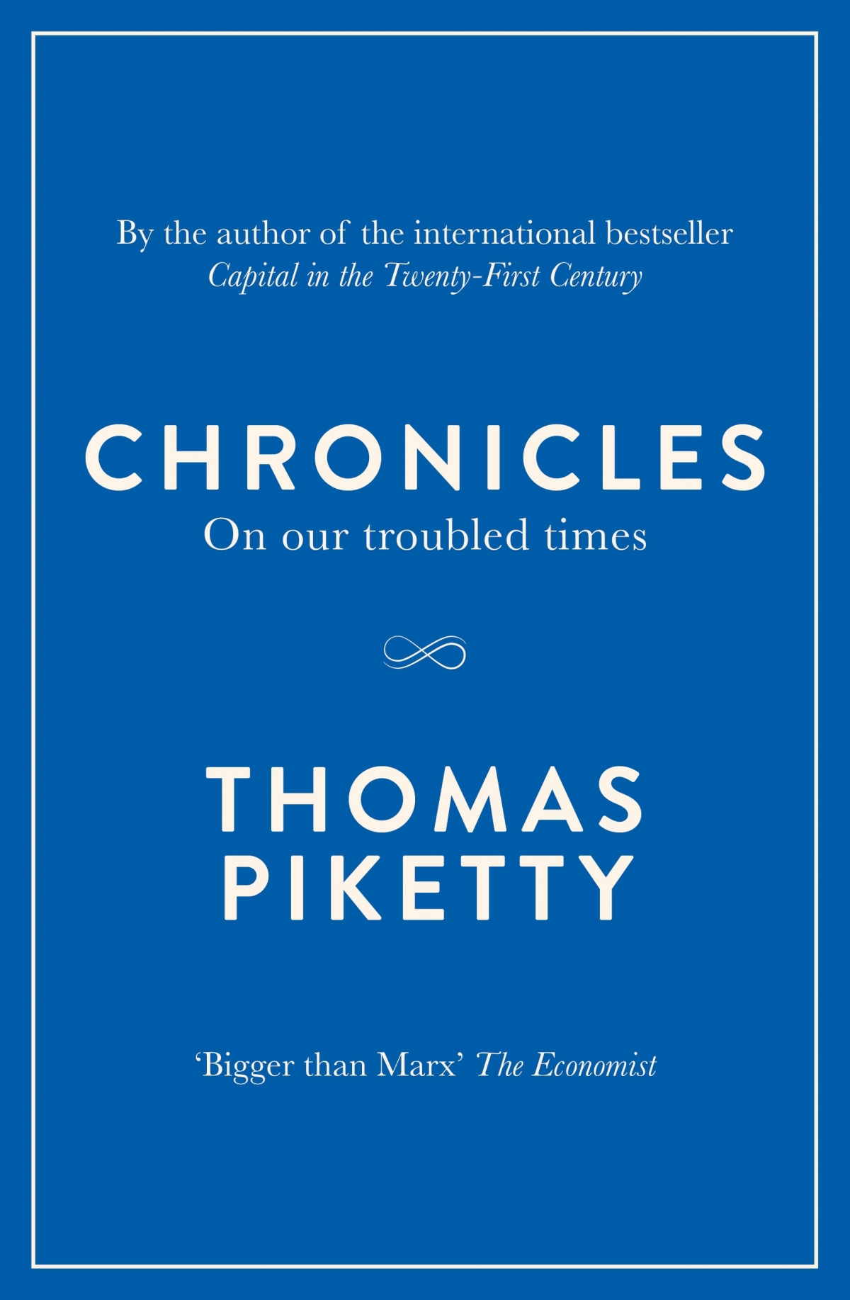 Chronicles: On Our Troubled Times Thomas Piketty