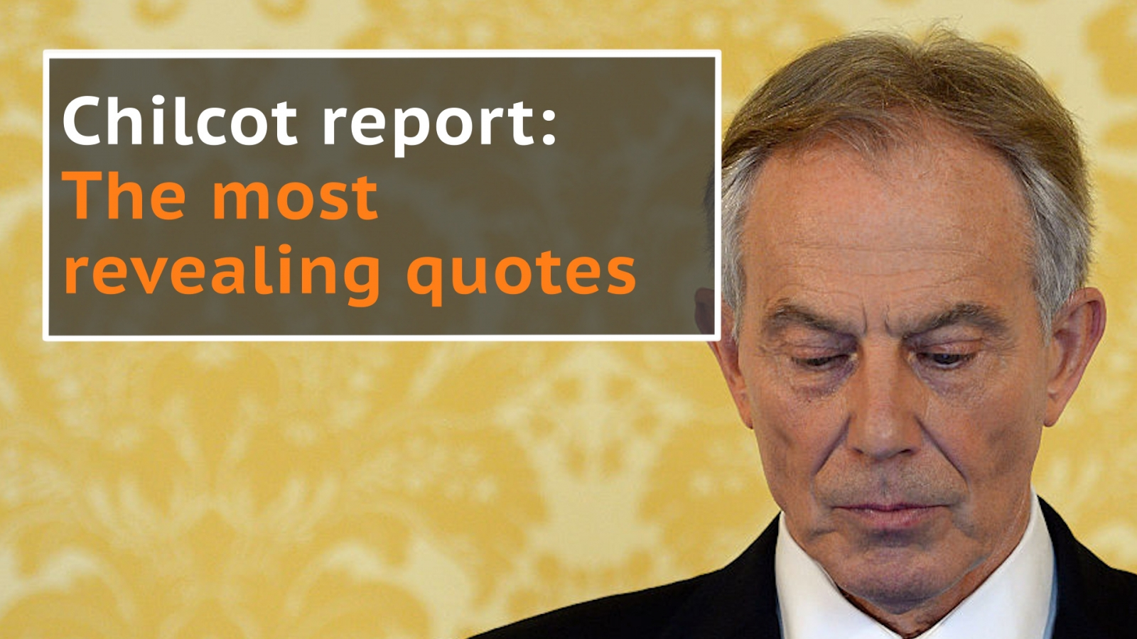 Chilcot report: The most revealing quotes