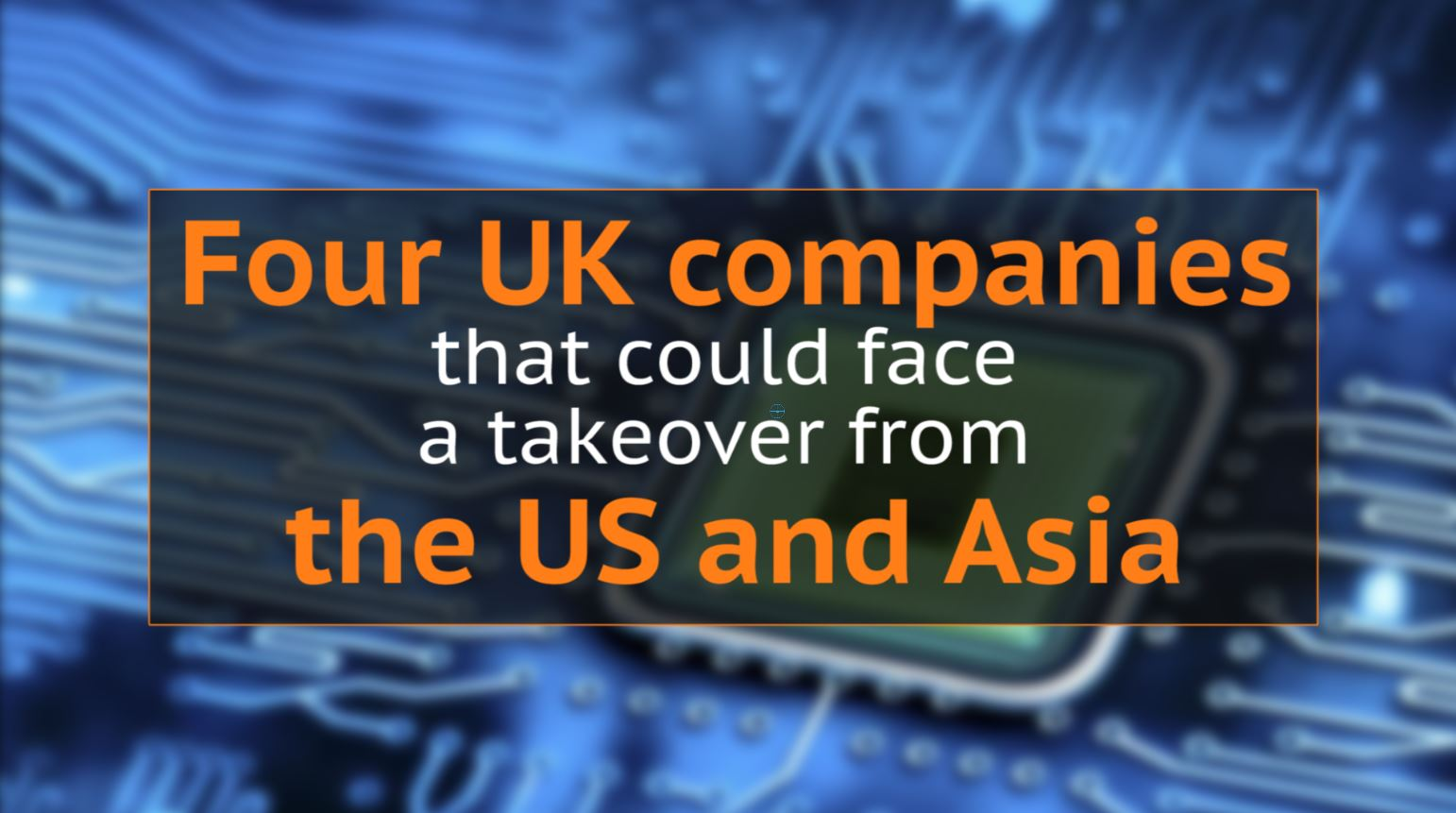 ARM Holdings: Four other UK tech companies that could face takeovers from the US and Asia