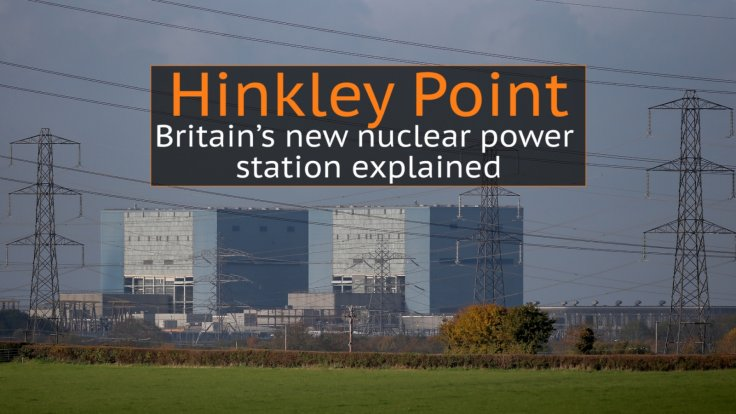 Hinkley Point: Britain's new nuclear power station explained