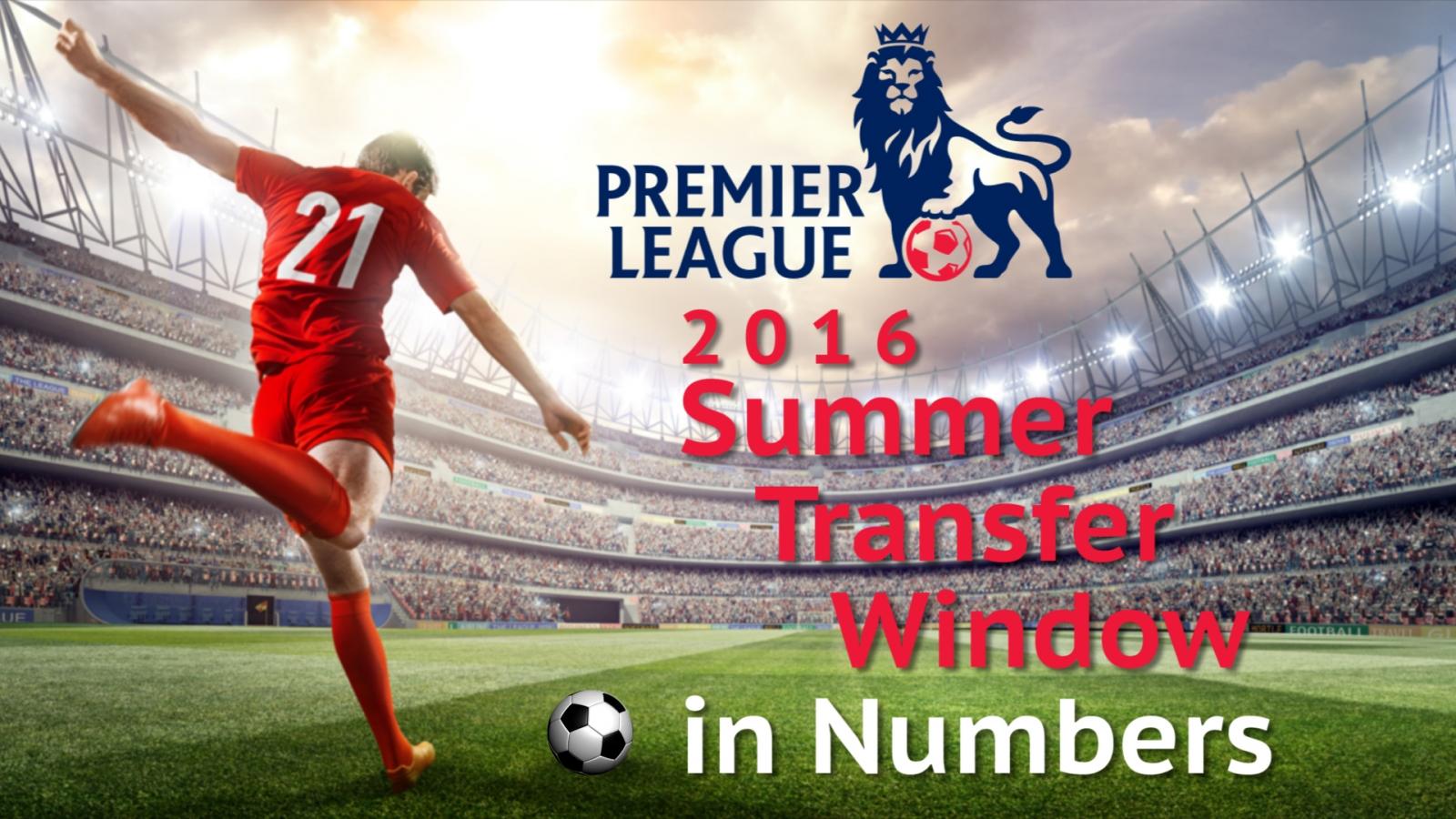 Premier League 2016 summer transfer window in numbers