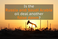 Is the Saudi Arabia and Russia deal to stabilise world oil prices another false dawn?