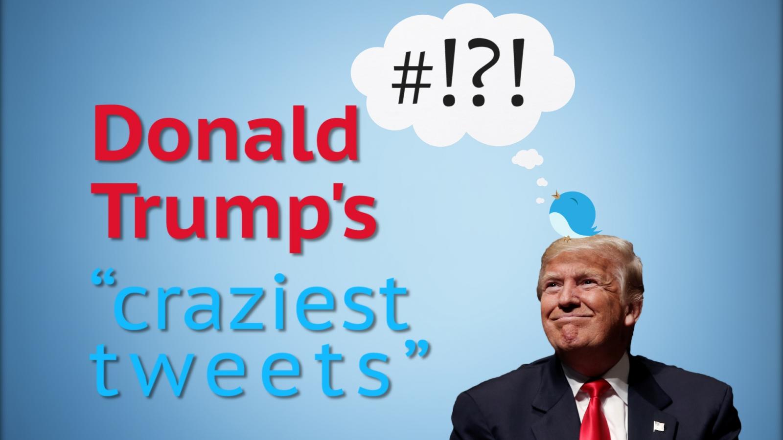 Donald Trump's craziest tweets