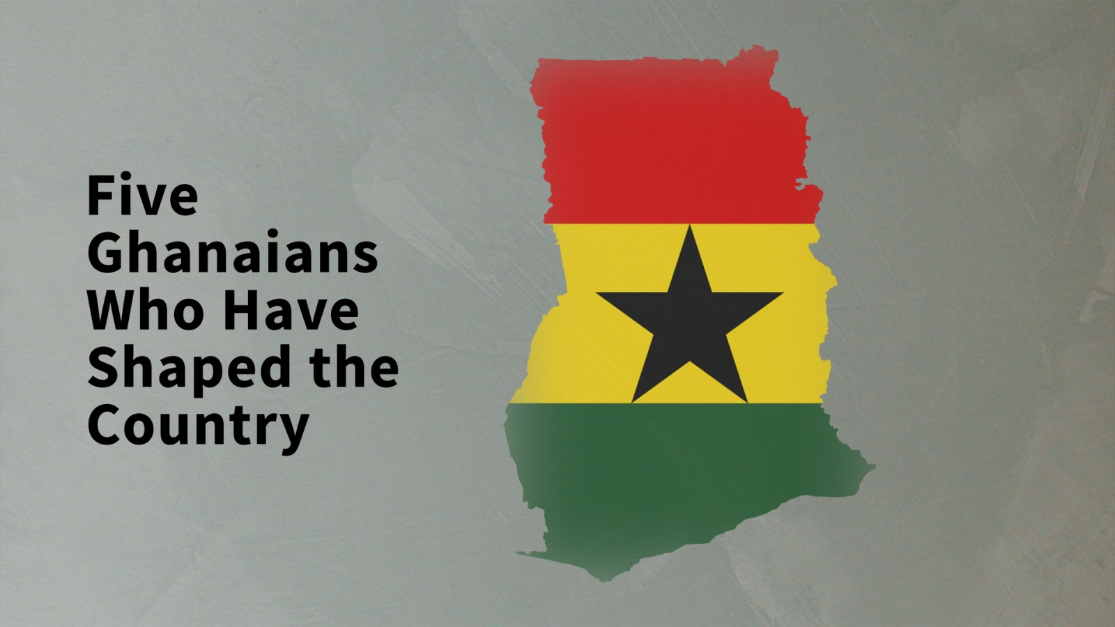 Five Ghanaians who have shaped the country