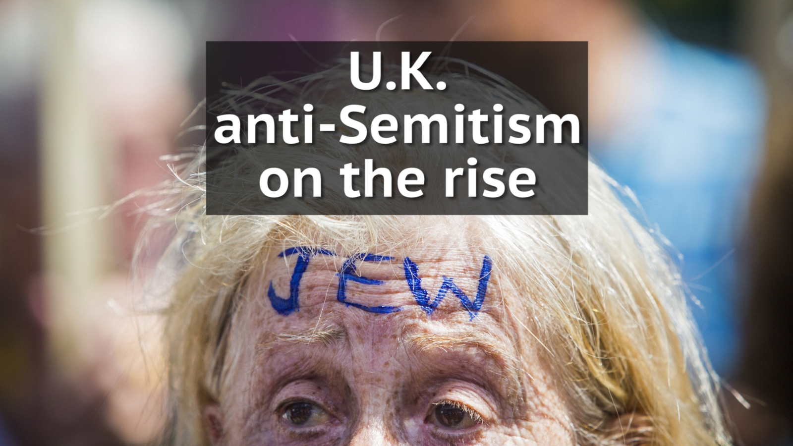 Record number of anti-Semitic incidents blamed on 'mood of racism' in UK following Brexit