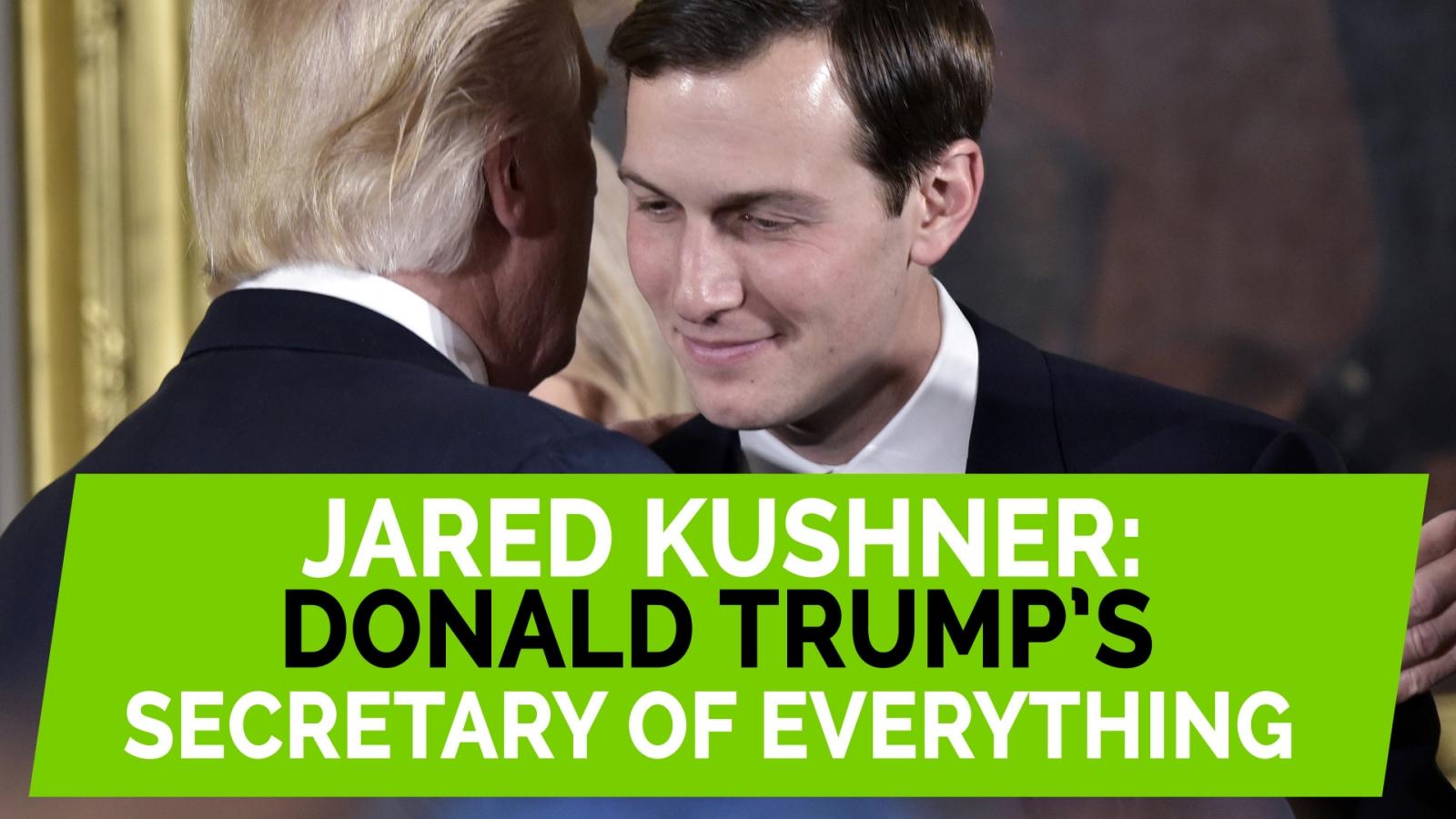 jared-kushner-donald-trumps-secretary-of-everything