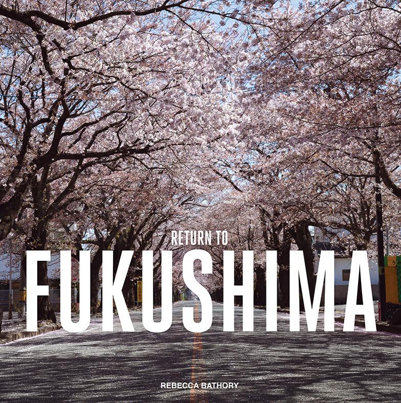 Return to Fukushima Rebecca Bathory