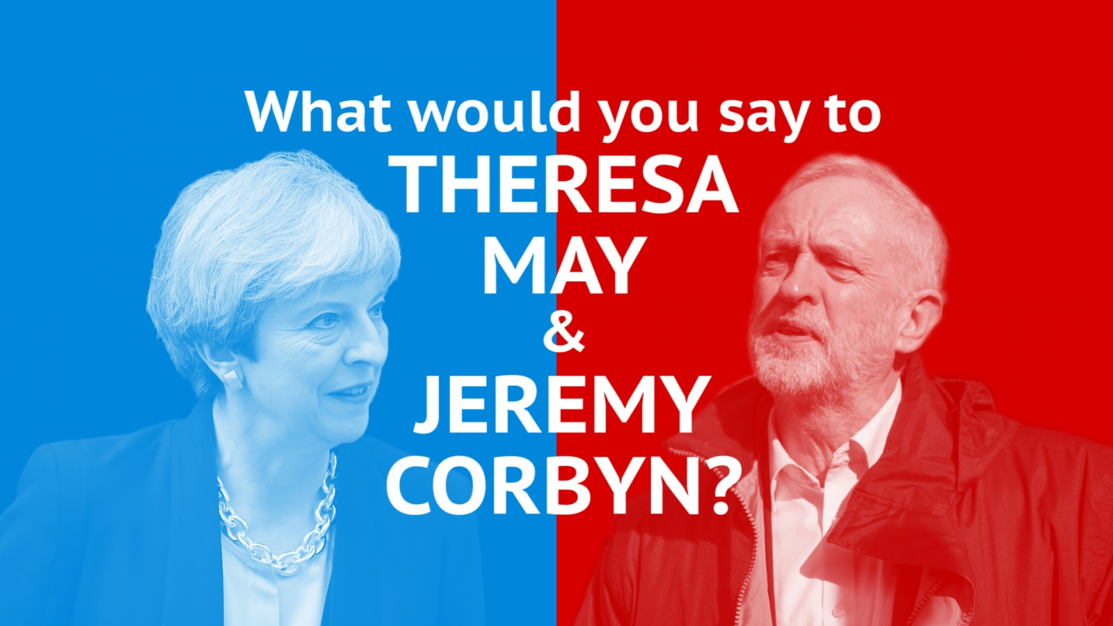 What Would You Say If You Met Theresa May Or Jeremy Corbyn?