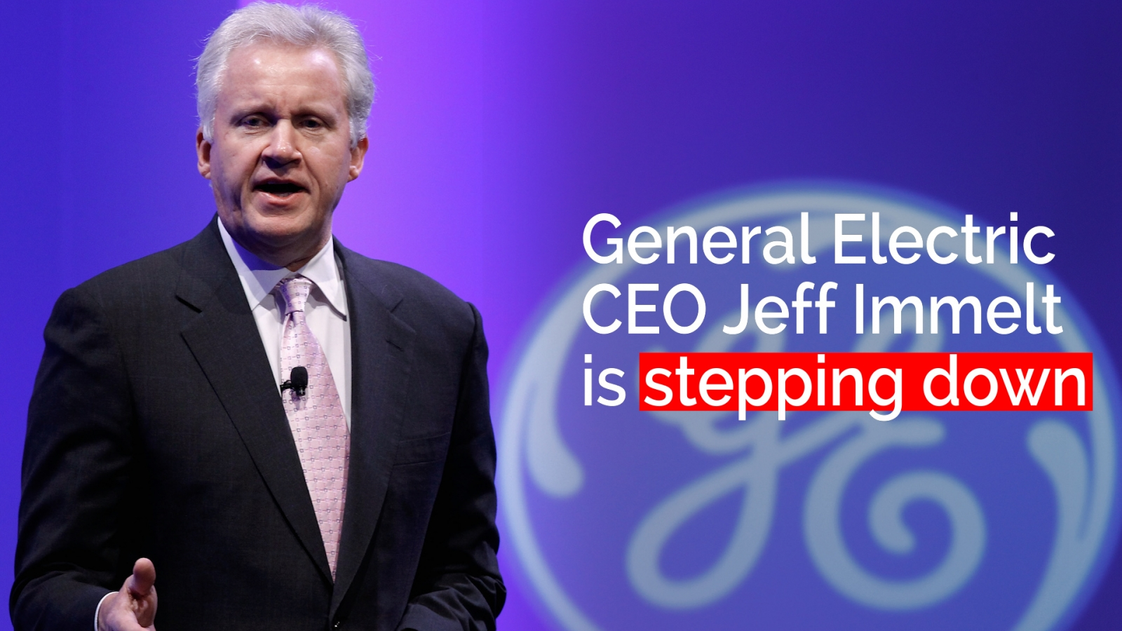 GE CEO Jeff Immelt steps down