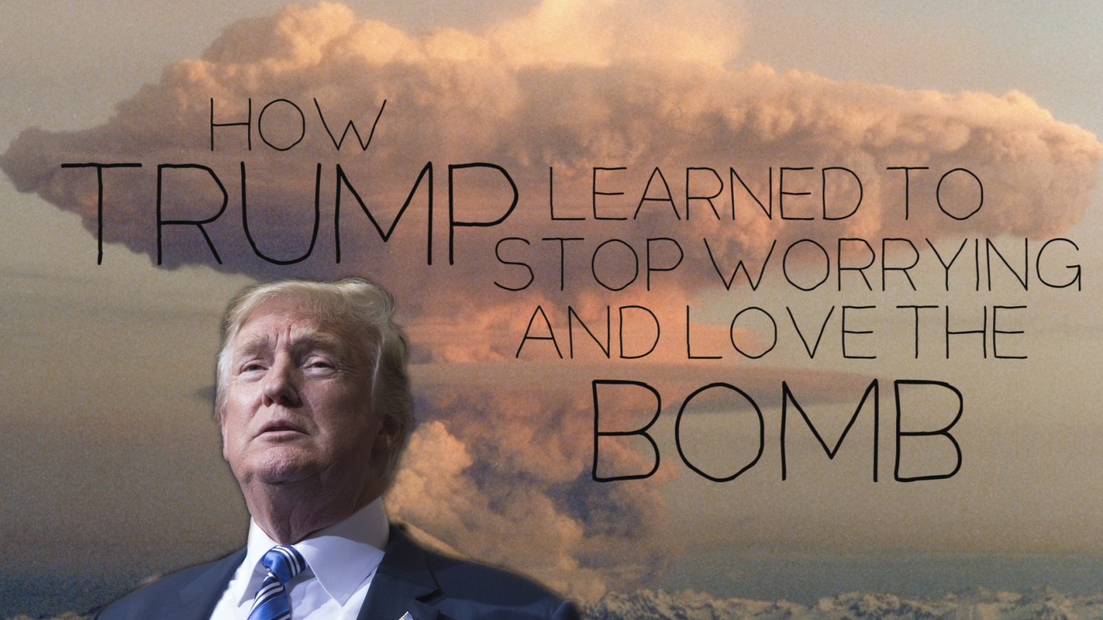 How Donald Trump learned to stop worrying and love the bomb