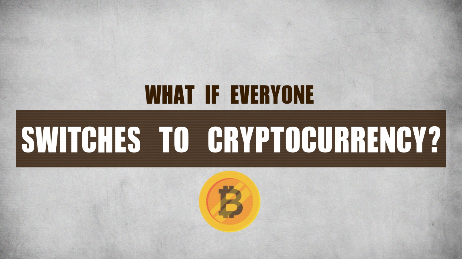 What If Everyone Switches To Cryptocurrency?