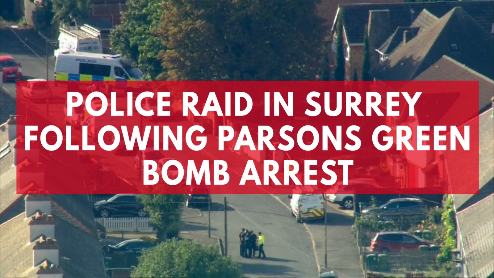 Police raid in Surrey following Parsons Green bomb arrest