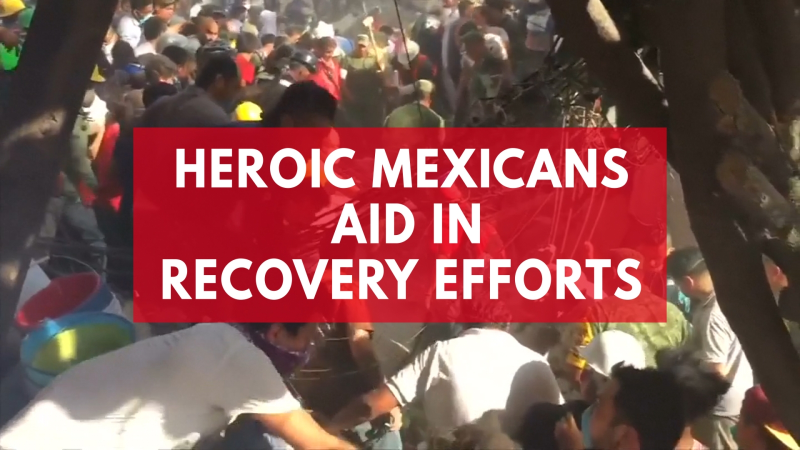 Heroic Mexicans join rescue effort after deadly earthquake