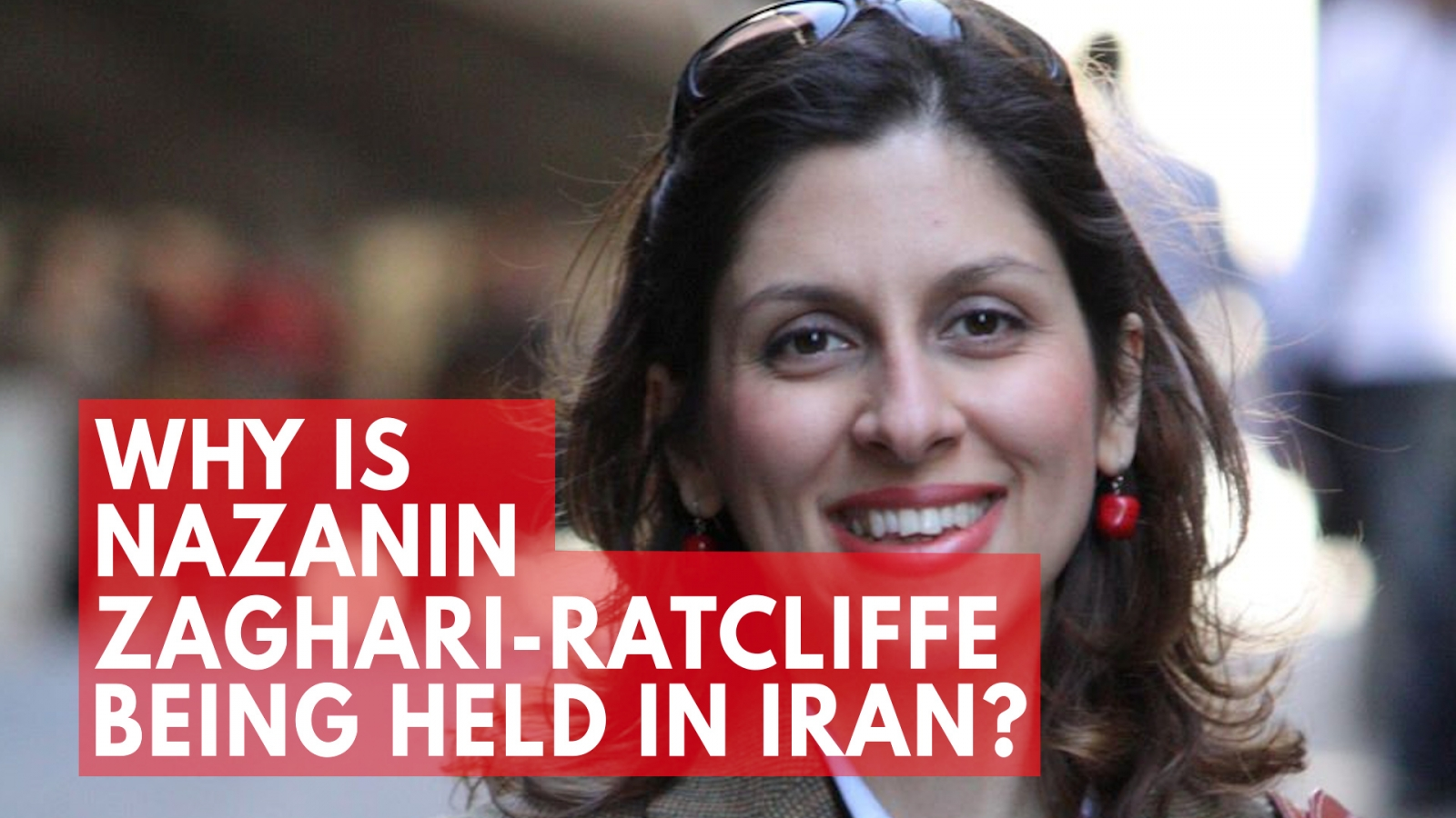 why-is-nazanin-zaghari-ratcliffe-being-held-in-iran