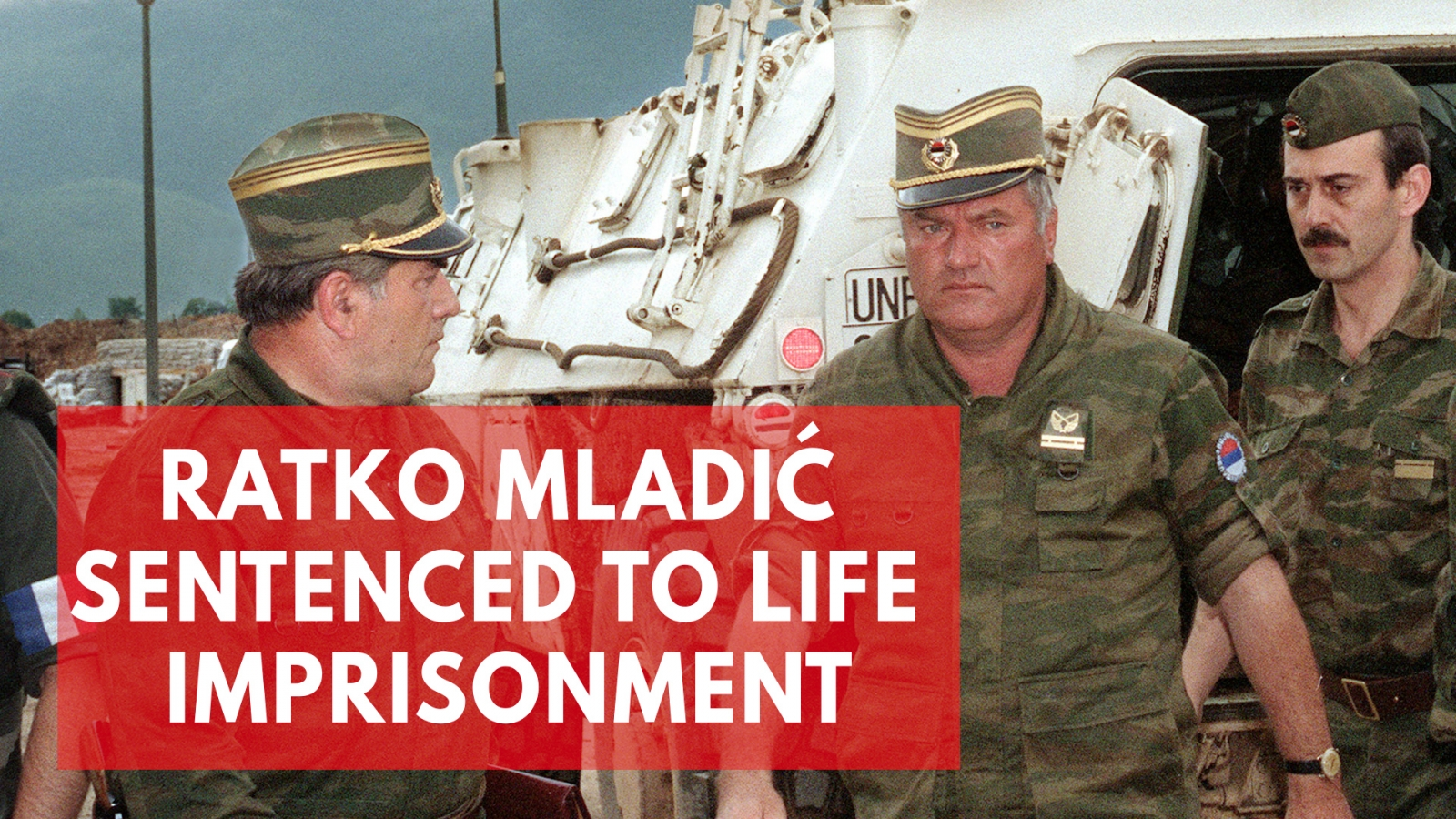 Ratko Mladić sentenced to life imprisonment for Bosnia genocide