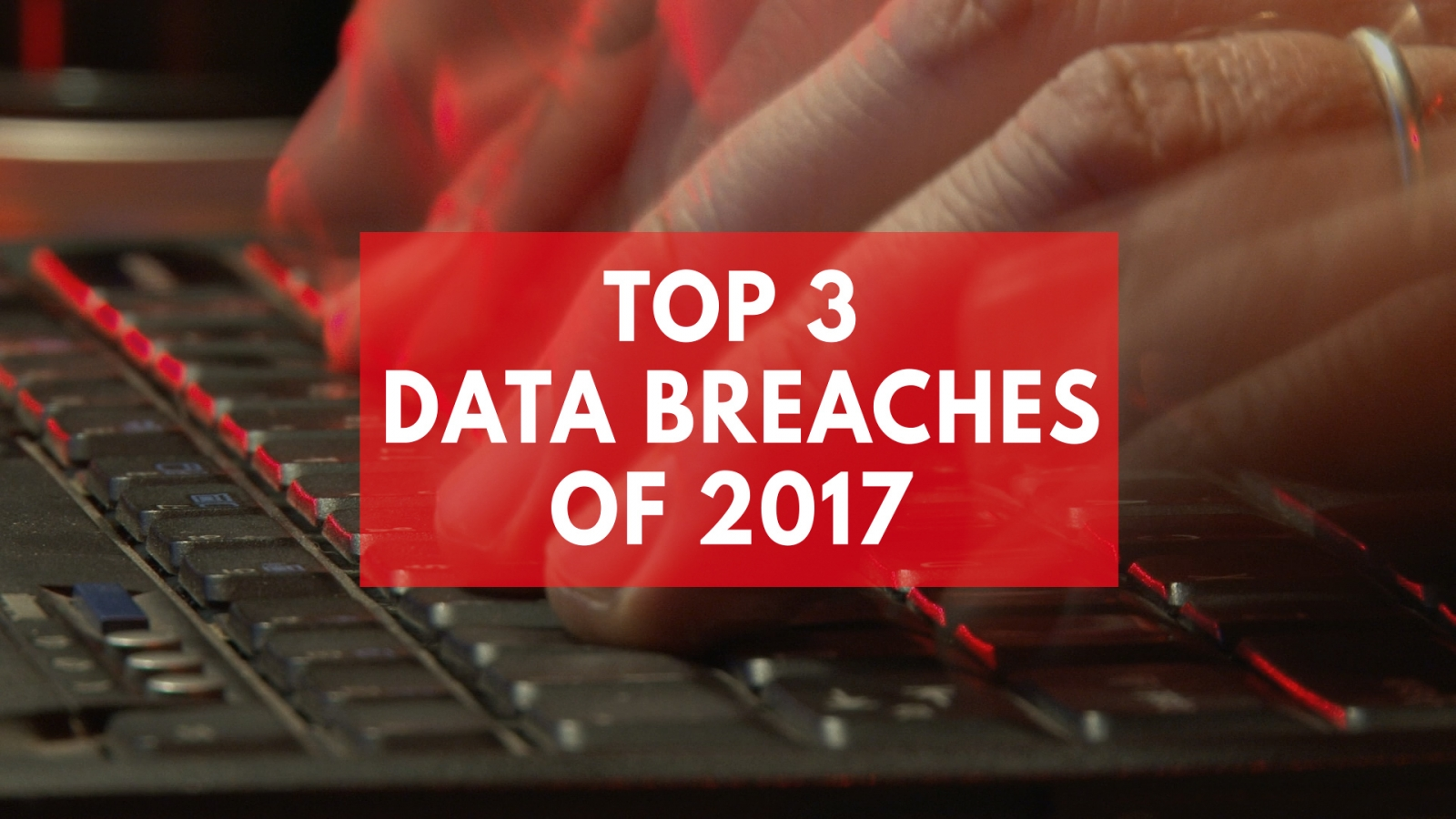 top-3-data-breaches-and-hacks-of-2017