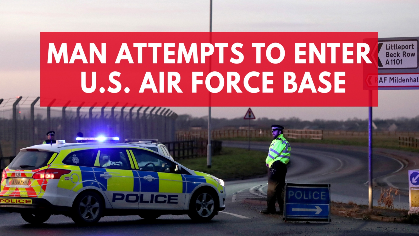 man-arrested-over-attempt-to-break-into-u-s-air-force-base-in-the-u-k