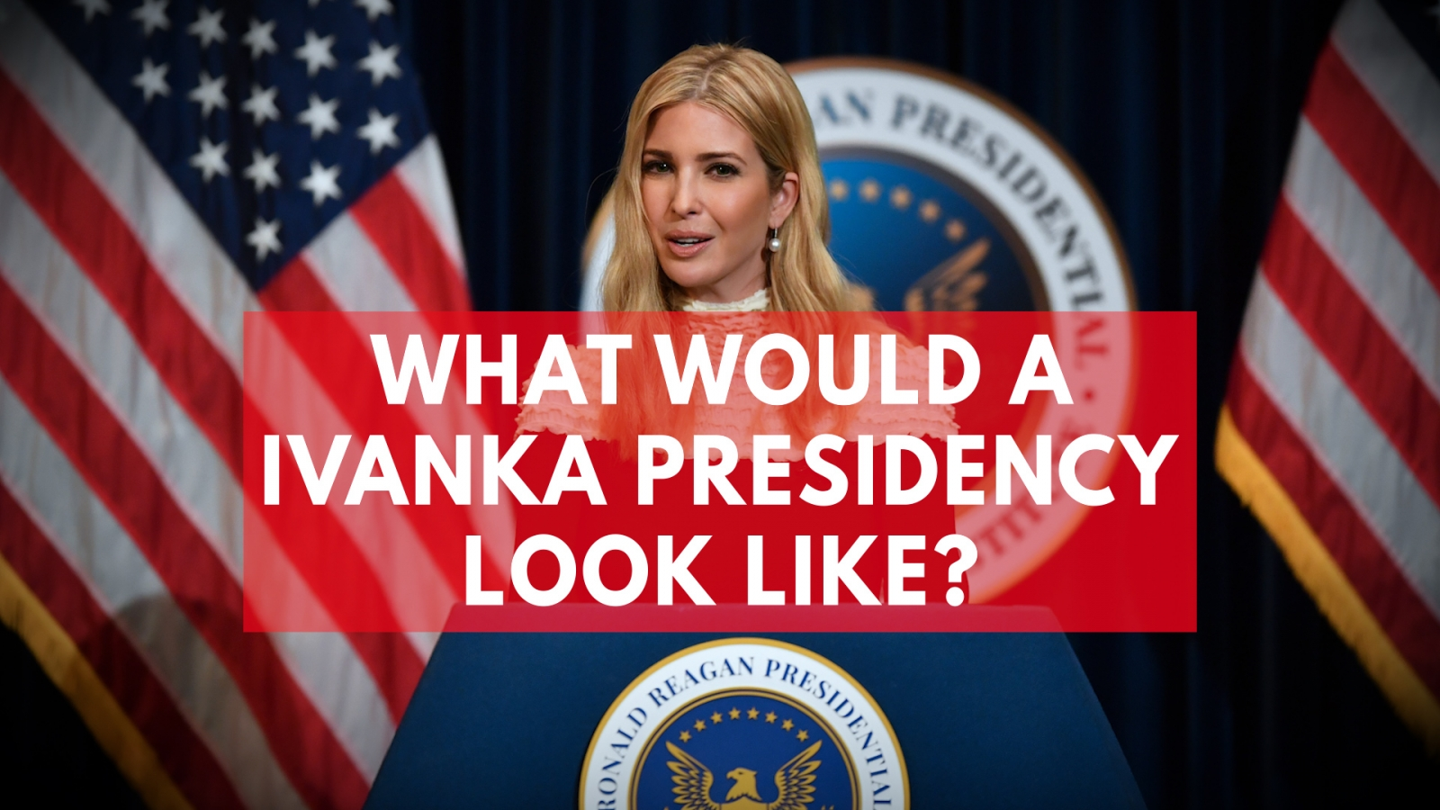 Four things Ivanka Trump might do as president