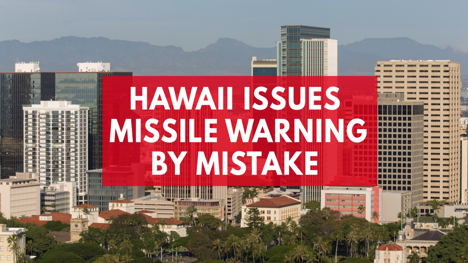 state-of-hawaii-issues-impending-missile-warning-by-mistake