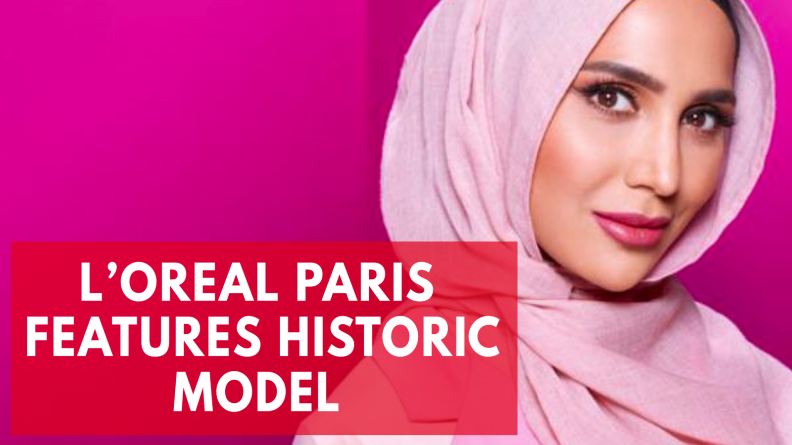 Hijab-wearing model fronts L'Oreal Paris hair campaign