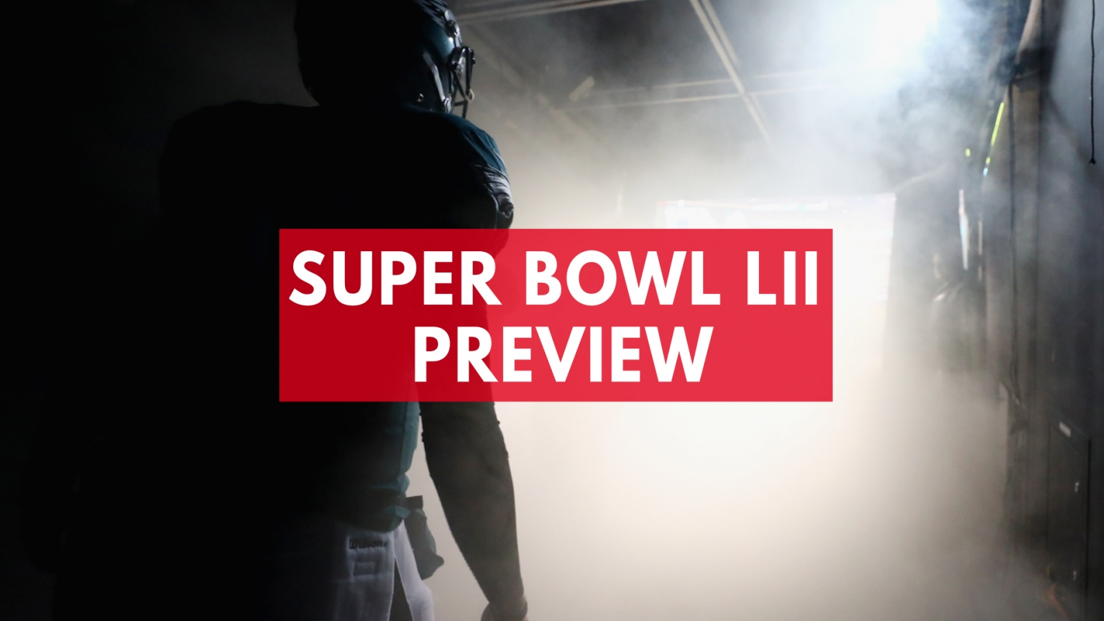 super-bowl-lii-preview-philadelphia-eagles-vs-new-england-patriots