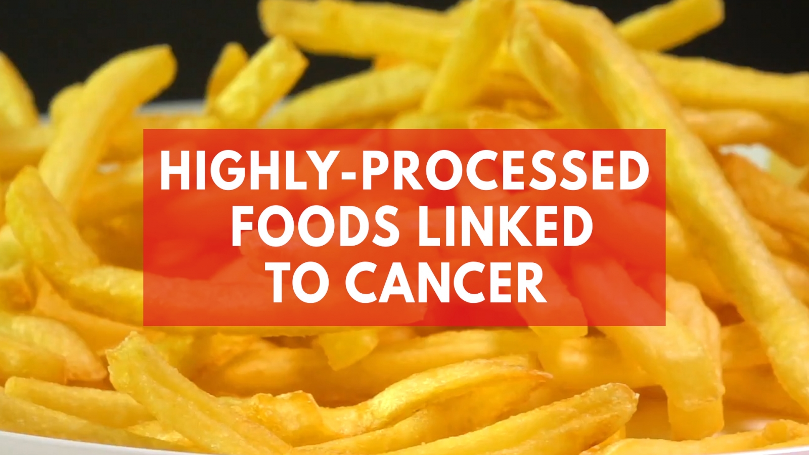 study-suggests-ultra-processed-foods-could-increase-risk-of-cancer