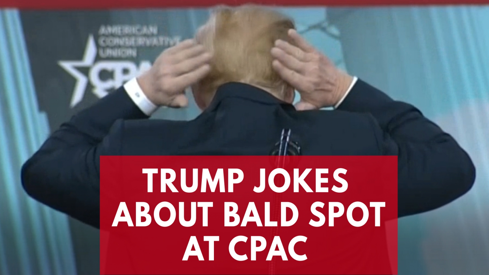 president-trump-jokes-about-hiding-his-bald-spot-at-cpac