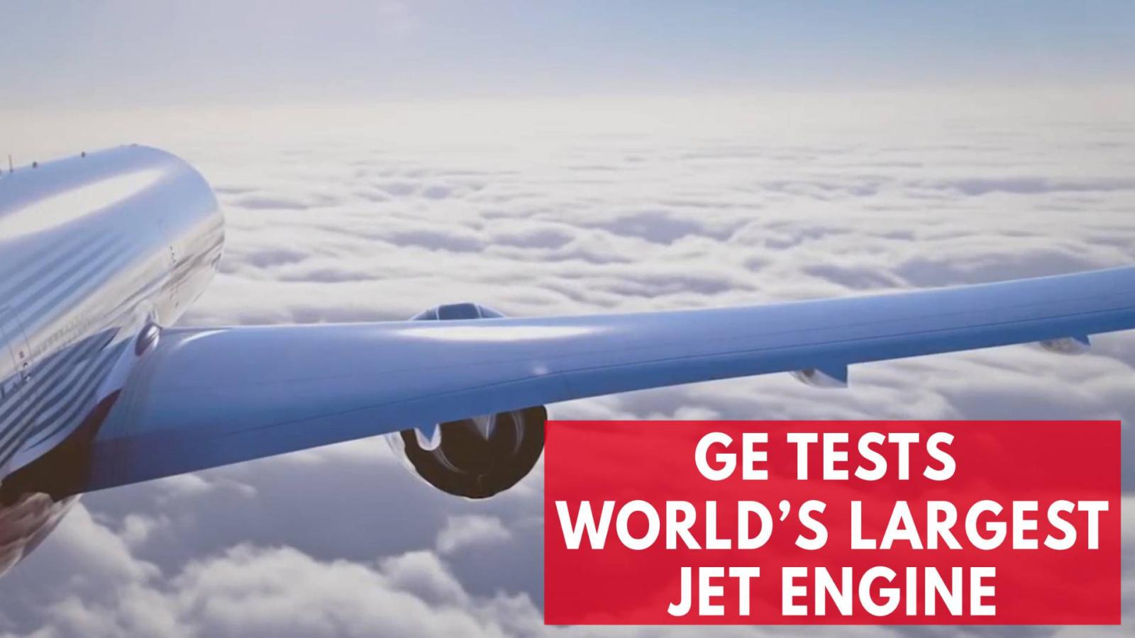 general-electric-starts-flight-trials-for-worlds-largest-jet-engine