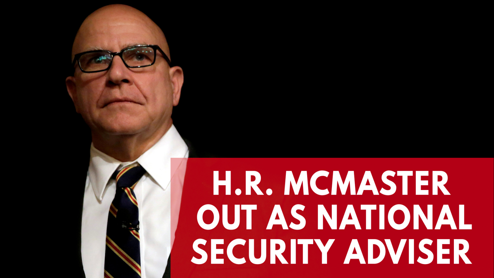 h-r-mcmaster-out-as-trumps-national-security-adviser-replaced-by-john-bolton
