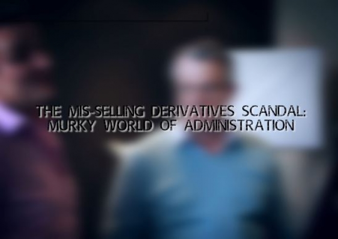 Mis-Selling Derivatives Scandal: The Murky World of Administration