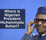 Why is Nigerian President Muhammadu Buhari still in the UK?