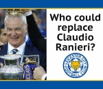 Who could replace Claudio Ranieri as Leicester City manager?
