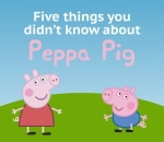 Five things you didn't know about Peppa Pig