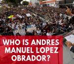 who-is-andres-manuel-lopez-obrador